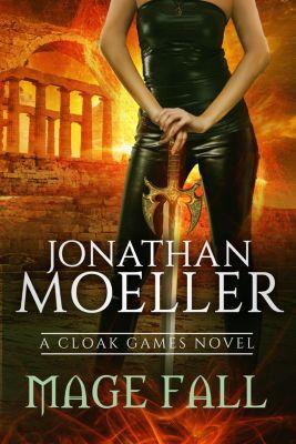 Cloak Games: Mage Fall, Jonathan Moeller
