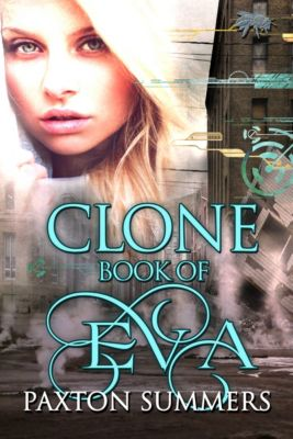 Clone: Clone - The Book of Eva (Book #1), Paxton Summers