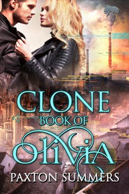 Clone: Clone - The Book of Olivia (Book #2), Paxton Summers