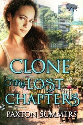 Clone: Clone - The Lost Chapters (Book #3), Paxton Summers
