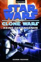 Clone Wars Band 3: Star Wars: Keine Gefangenen - Karen Traviss |