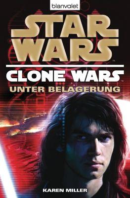 Clone Wars Band 5: Star Wars: Unter Belagerung - Karen Miller |