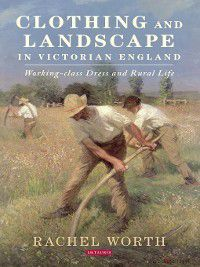 Clothing and Landscape in Victorian England, Rachel Worth