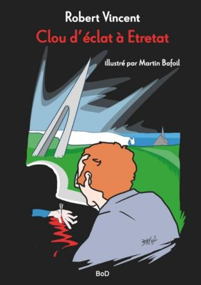Clou d'éclat à Étretat, Robert Vincent, Martin Bafoil