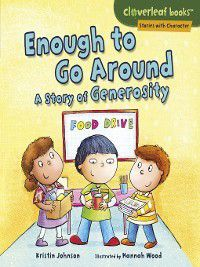 Cloverleaf Books Stories with Character: Enough to Go Around, Kristin Johnson