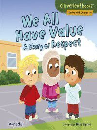 Cloverleaf Books Stories with Character: We All Have Value, Mari Schuh