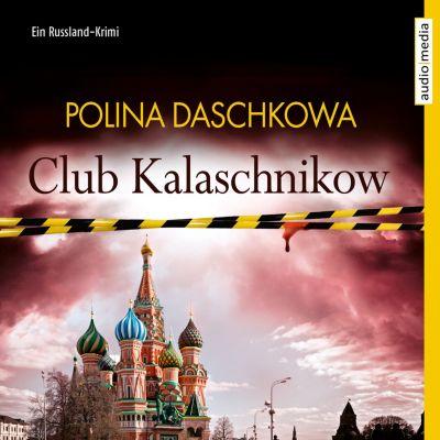 Club Kalaschnikow. Ein Russland-Krimi, Polina Daschkowa