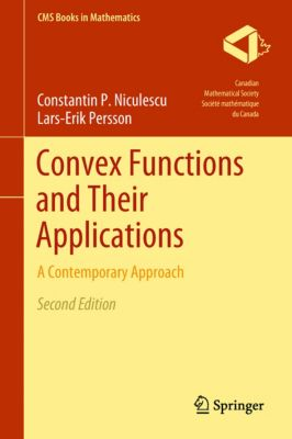 CMS Books in Mathematics: Convex Functions and Their Applications, Lars-Erik Persson, Constantin P. Niculescu