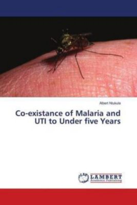 Co-existance of Malaria and UTI to Under five Years, Albert Ntukula