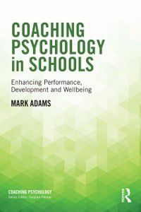 Coaching Psychology: Coaching Psychology in Schools, Mark Adams