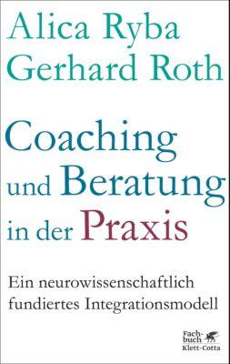 Coaching und Beratung in der Praxis, Gerhard Roth, Alica Ryba