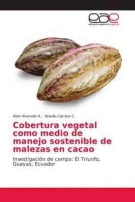 Cobertura vegetal como medio de manejo sostenible de malezas en cacao, Allan Alvarado A., Braulio Carrera C.