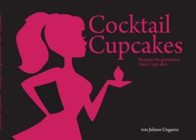 Cocktail Cupcakes, Juliane Ungaenz