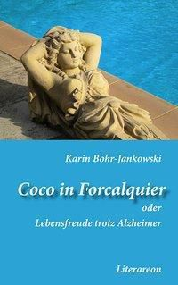 Coco in Forcalquier oder: Lebensfreude trotz Alzheimer - Karin Bohr-Jankowski |
