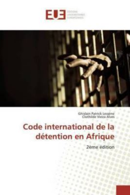 Code international de la détention en Afrique, Ghislain Patrick Lessène, Clothilde Vieira Alves