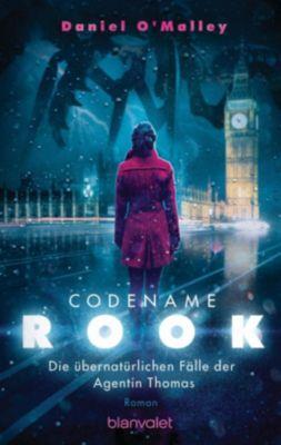 Codename Rook - Die übernatürlichen Fälle der Agentin Thomas - Daniel O'Malley  