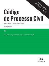 Código de Processo Civil--Comentários e anotações práticas, António Martins