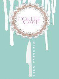 Coffee Cake: Coffee Cake, Michaela Grey