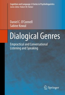 Cognition and Language: A Series in Psycholinguistics: Dialogical Genres, Daniel C. O'Connell, Sabine Kowal