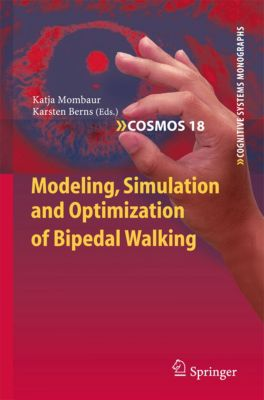 Cognitive Systems Monographs: Modeling, Simulation and Optimization of Bipedal Walking