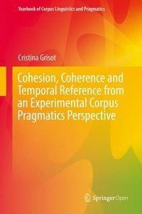 Cohesion, Coherence and Temporal Reference from an Experimental Corpus Pragmatics Perspective, Cristina Grisot