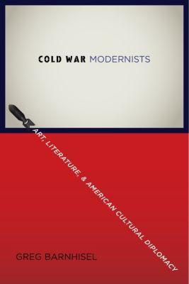 Cold War Modernists, Greg Barnhisel