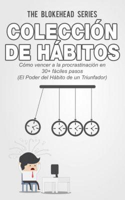 Colección de Hábitos. Cómo Vencer a la Procrastinación en 30+ Fáciles Pasos, The Blokehead