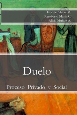 Colección Psicología: Duelo: Proceso Privado y Social, Rigoberto Marín Catalán, Alicia Muñoz Ayala, Ivonne Ahlers Moreno