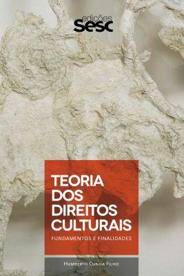 Coleção Culturas: Teoria dos direitos culturais, Francisco Humberto Cunha Filho