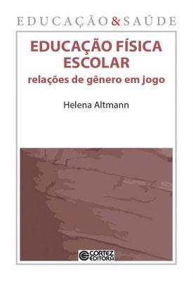 Coleção Educação & Saúde: Educação física escolar, Helena Altmann
