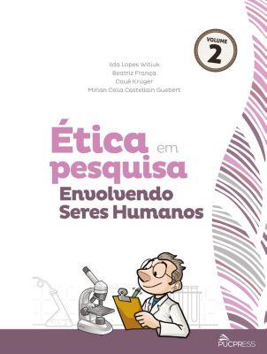 Coleção Ética em Pesquisa: Ética em pesquisa envolvendo seres humanos, Cauê Krüger, Beatriz França, Ilda Lopes Witiuk, Mirian Celia Castellain Guebert