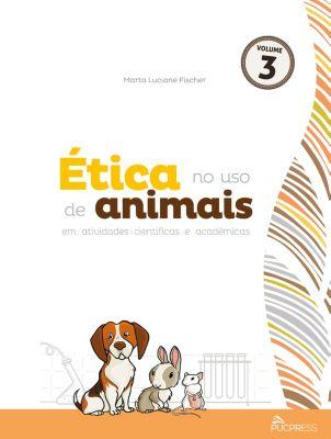 Coleção Ética em pesquisa: Ética no uso de animais em atividades científicas e acadêmicas, Marta Luciane Fischer