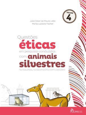 Coleção Ética em Pesquisa: Questões éticas em pesquisas conduzidas com animais silvestres na natureza, no laboratório e em cativeiro, Marta Luciane Fischer, Julio Cesar de Moura Leite