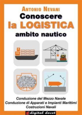 Collana Digital Docet - Teacher 2.0: Conoscere la LOGISTICA - Ambito Nautico, Antonio Nevani