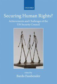 Collected Courses of the Academy of European Law: Securing Human Rights?: Achievements and Challenges of the UN Security Council