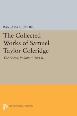 Collected Works of Samuel Taylor Coleridge: The Collected Works of Samuel Taylor Coleridge, Volume 4 (Part II), Samuel Taylor Coleridge