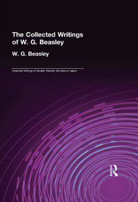 Collected Writings of Modern Western Scholars on Japan: Collected Writings of W. G. Beasley, W. G. Beasley