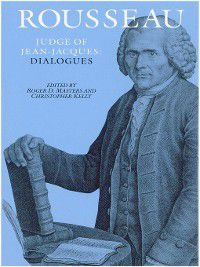Collected Writings of Rousseau: Rousseau, Judge of Jean-Jacques: Dialogues, Jean-Jacques Rousseau
