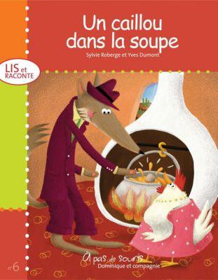 Collection À pas de souris - Série Lis et raconte: Un caillou dans la soupe, Sylvie Roberge