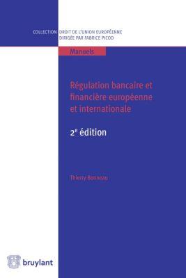 Collection droit de l'Union européenne - Manuels: Régulation bancaire et financière européenne et internationale, Thierry Bonneau