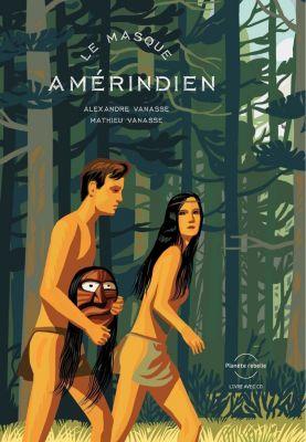 Collection Muyhos: Le masque amérindien, Vanasse Alexandre et Mathieu