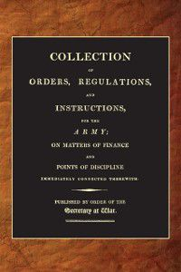 Collection of Orders, Regulations and Instructions for the Army (1807), War Office (1807)