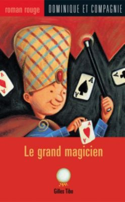 Collection Roman rouge: Le grand magicien, Gilles Tibo