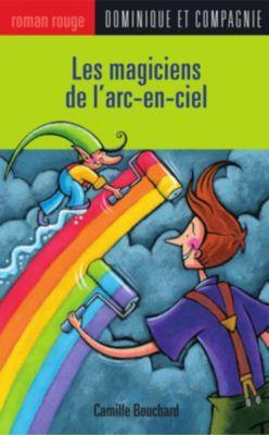 Collection Roman rouge: Les magiciens de l'arc-en-ciel, Camille Bouchard
