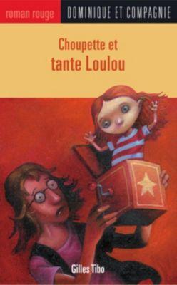 Collection Roman rouge - Série Choupette: Choupette et tante Loulou, Gilles Tibo