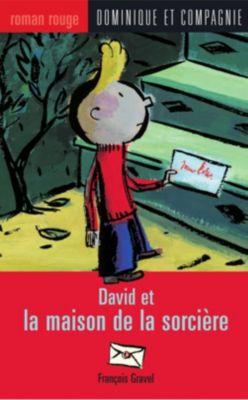 Collection Roman rouge - Série David: David et la maison de la sorcière, François Gravel