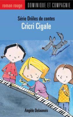 Collection Roman rouge - Série Drôles de contes: Cricri Cigale, Angèle Delaunois