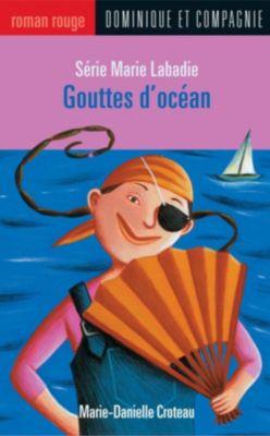 Collection Roman rouge - Série Marie Labadie: Gouttes d'océan, Marie-Danielle Croteau