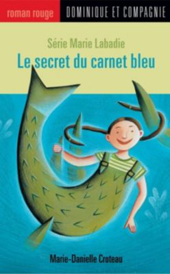 Collection Roman rouge - Série Marie Labadie: Le secret du carnet bleu, Marie-Danielle Croteau