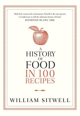Collins: A History of Food in 100 Recipes, William Sitwell
